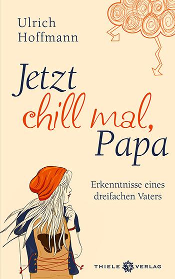 Ulrich Hoffmann • Jetzt chill mal, Papa