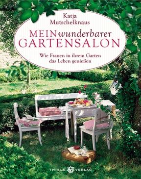 Katja Mutschelknaus • Mein wunderbarer Gartensalon