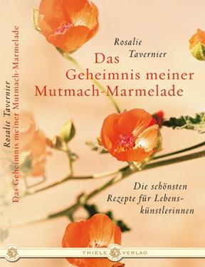 Rosalie Tavernier • Das Geheimnis meiner Mutmach-Marmelade