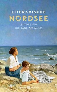 Literarische Nordsee, Lektüre für die Tage am Meer